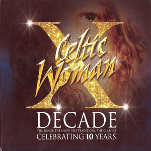 Decade. The Songs, The Show, The Traditions, The Classics. - Celtic Woman