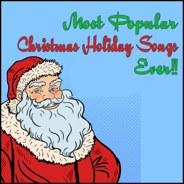 Most Popular Christmas Holiday Songs Ever!!!