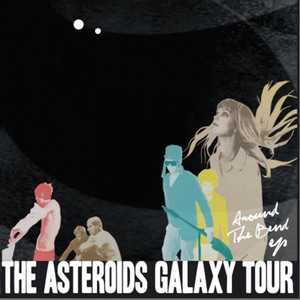 Around the Bend - The Asteroids Galaxy Tour