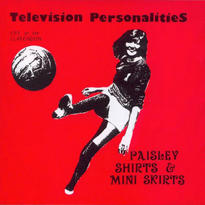 Paisley Shirts & Mini Skirts - Television Personalities