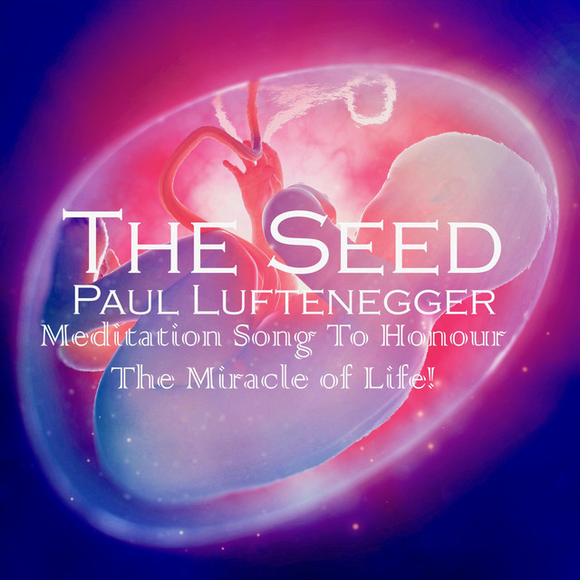 The Seed A Song By Paul Luftenegger On Spotify