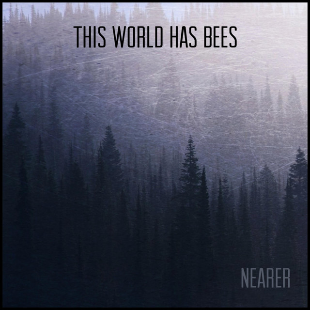 This World Has Bees - Nearer