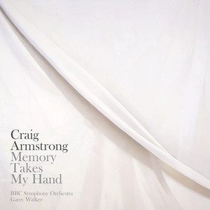 Craig Armstrong: 'Memory Takes My Hand', 'One Minute', 'Immer'