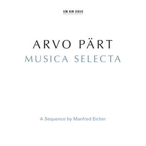Arvo Pärt: Musica Selecta - A Sequence By Manfred Eicher (Remastered 2015) album