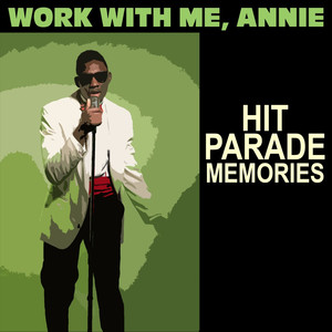 Work With Me, Annie: Hit Parade Memories