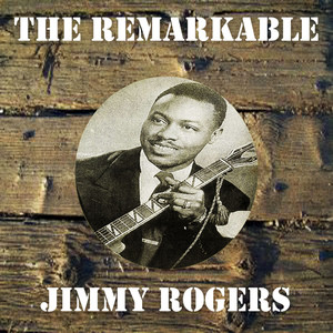 The Remarkable Jimmy Rogers album