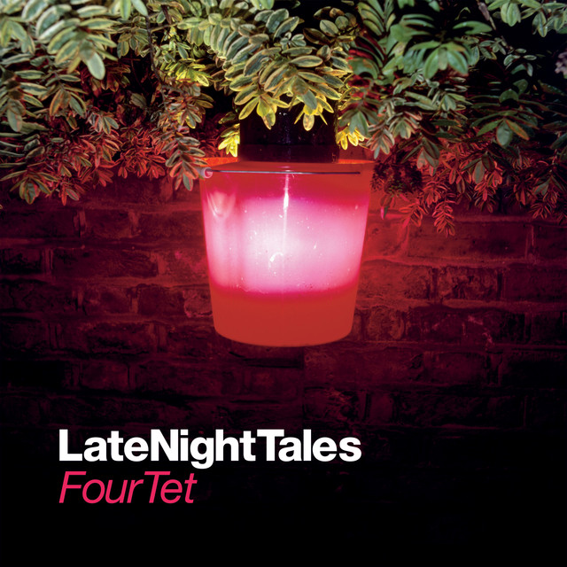 Late Night Tales: Four Tet (Remastered Version)