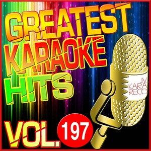 Greatest Karaoke Hits, Vol. 197 (Karaoke Version)