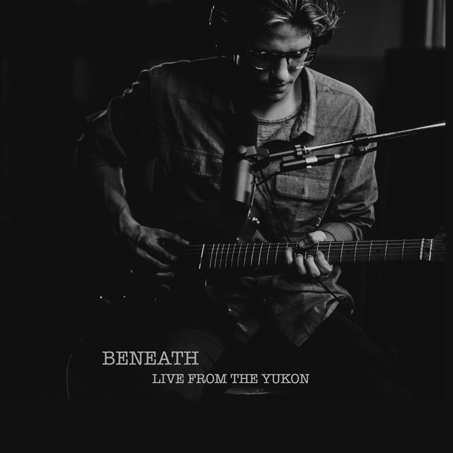 Beneath - Live from the Yukon