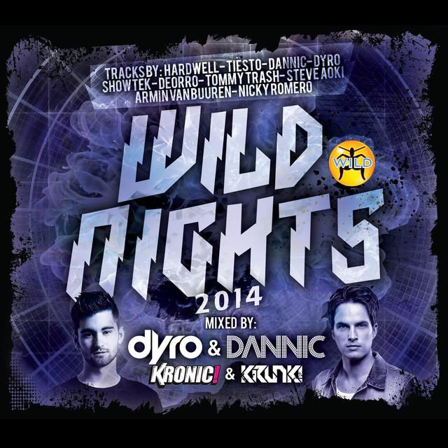 Wild Nights 2014 (Mixed by Dyro, Dannic, Kronic & Krunk!)