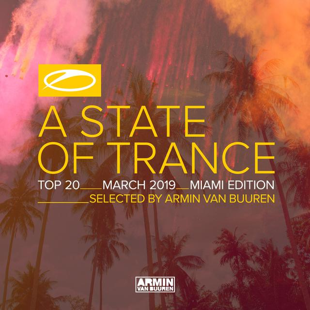 A State Of Trance Top 20 - March 2019 (Selected by Armin van Buuren) [Miami Edition]
