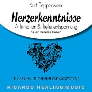 Klare Kommunikation: Herzerkenntnisse (Affirmation & Tiefenentspannung für ein heiteres Dasein) Audiobook