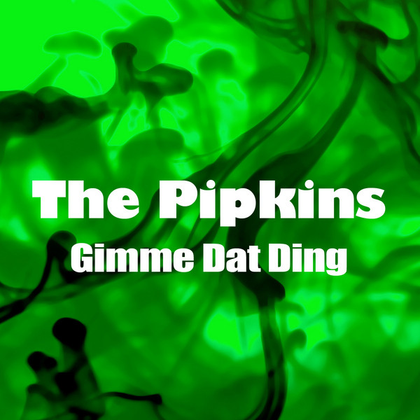 the pipkins gimme dat ding