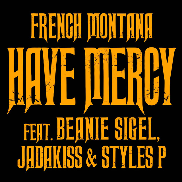 Have Mercy, a song by French Montana, Beanie Sigel, Jadakiss