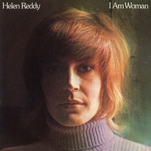 I Am Woman - Helen Reddy