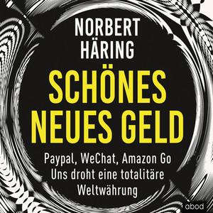 Schönes neues Geld (Paypal, WeChat, Amazon Go - Uns droht eine totalitäre Weltwährung) Audiobook
