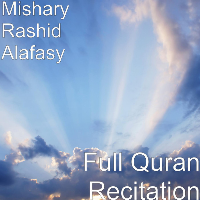 Full Quran Recitation by Sheikh Mishary Rashid Alfasay on Spotify