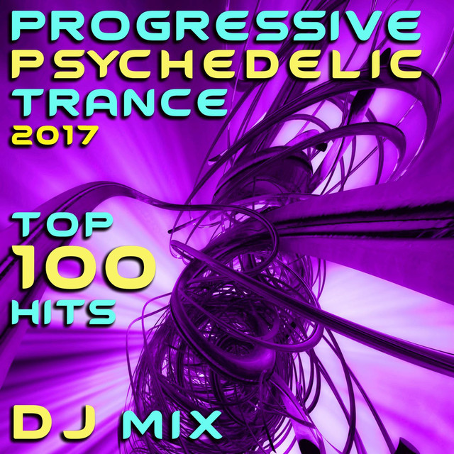 Progressive Psychedelic Trance 2017 Top 100 Hits DJ Mix by Various