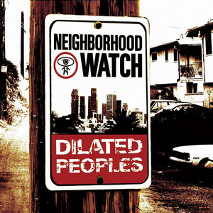 Neighborhood Watch - Dilated Peoples