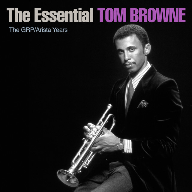 The Essential Tom Browne - The GRP/Arista Years