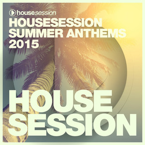 Housesession Summer Anthems 2015 (Compiled By Tune Brothers) album