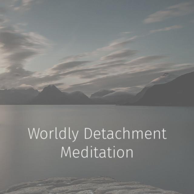 Worldly Detachment Meditation