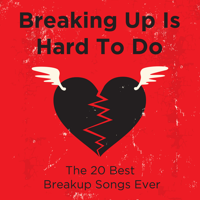 Breaking Up Is Hard To Do: The 20 Best Breakup Songs Ever By