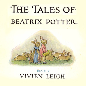 The Tales of Beatrix Potter: The Complete Vivien Leigh Recordings (Remastered) Audiobook