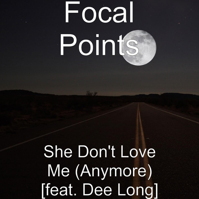She Dont Love Me Anymore Feat Dee Long By Focal Points On Spotify