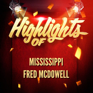 Highlights of Mississippi Fred McDowell
