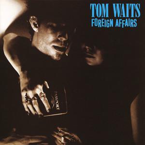 Foreign Affairs  - Tom Waits