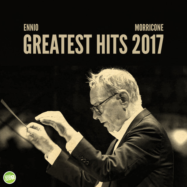 Album cover for Ennio Morricone Greatest Hits 2017 (Spotify Exclusive) by Ennio Morricone