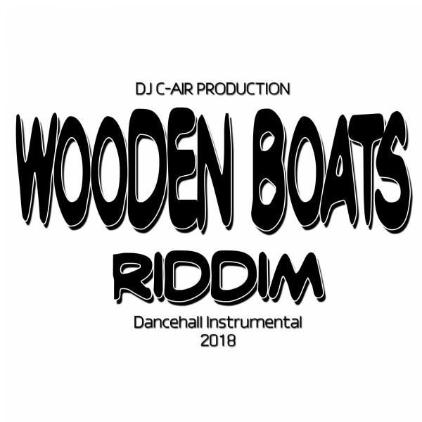 Wooden Boats Riddim (Dancehall Instrumental 2018) by DJ C-AIR on Spotify