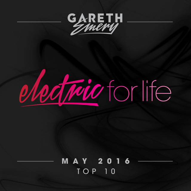 Electric For Life Top 10 - May 2016 (by Gareth Emery)