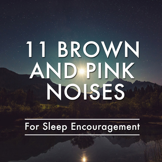 11 Brown and Pink Noises for Sleep Encouragement