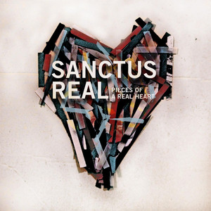 Pieces Of A Real Heart - Sanctus Real