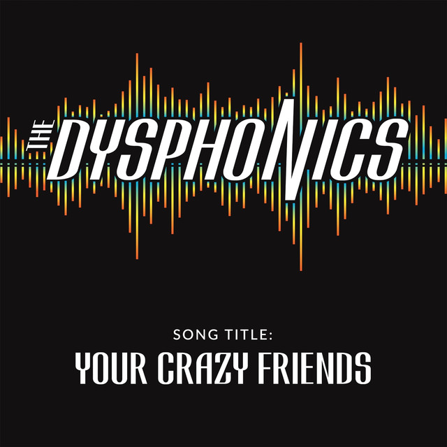 Your Crazy Friends by The Dysphonics on Spotify