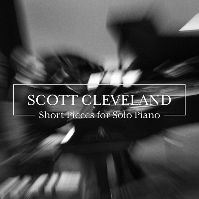 Short Pieces for Solo Piano by Scott Cleveland on Spotify