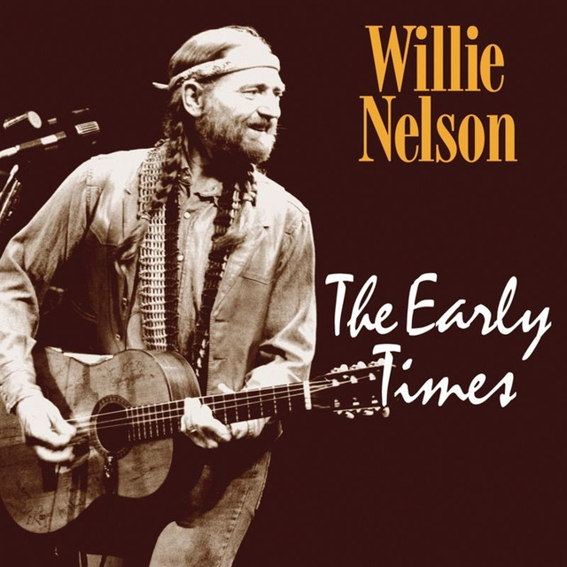 My Way Willie Nelson: The Early Times By Willie Nelson On Spotify