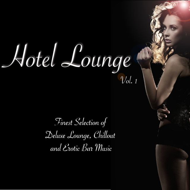 Hotel Lounge, Vol. 1 (Finest Selection of Deluxe Lounge, Chillout and Erotic  Bar Music) by Various Artists on Spotify