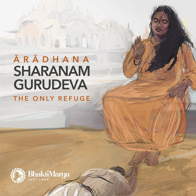 Aradhana: Sharanam Gurudeva - Bhakti Marga