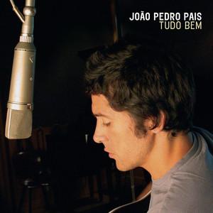Tudo bem - Joao Pedro Pais