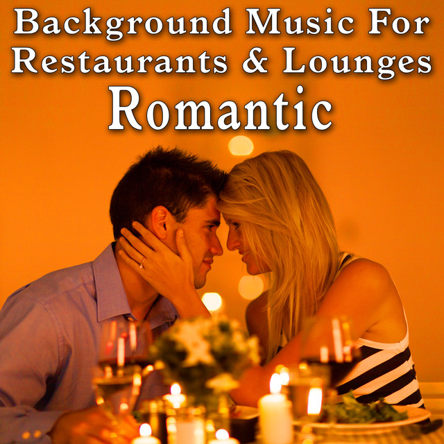 Background Music For Restaurants And Lounges Romantic By