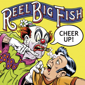 Cheer Up! - Reel Big Fish