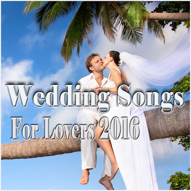 Wedding Songs For Lovers 2016 By Various Artists On Spotify