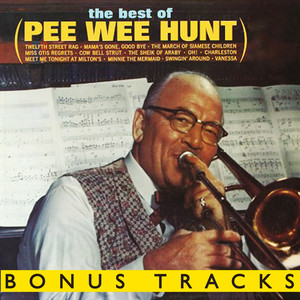 The Best Of Pee Wee Hunt (With Bonus Tracks)