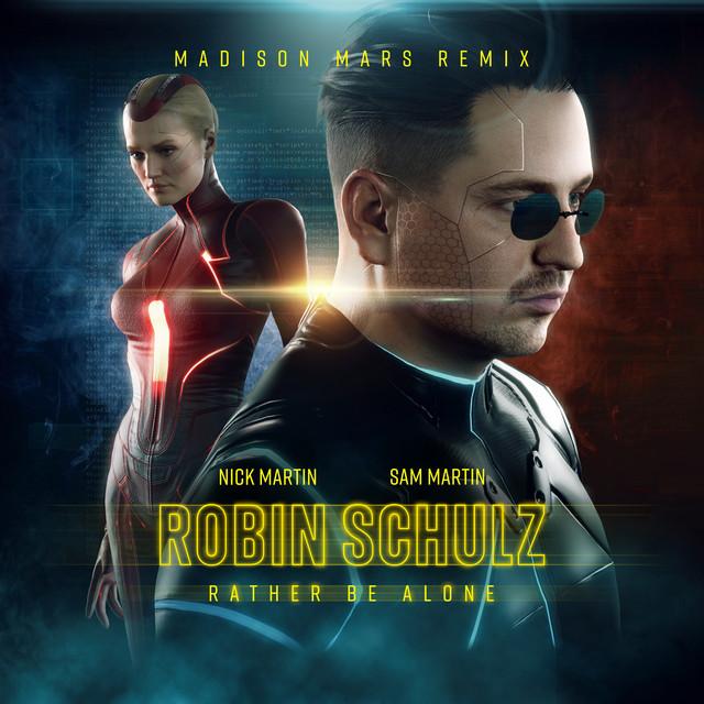 Robin Schulz x Nick Martin x Sam Martin - Rather Be Alone (Madison Mars Remix)