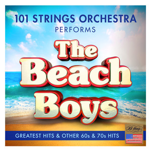 The Beach Boys Greatest Hits and Other 60s & 70s Hits - Performed by 101 Strings Orchestra