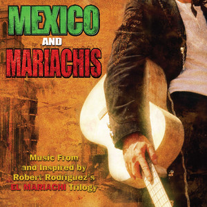 Mexico & Mariachis: Music From And Inspired By Robert Rodriguez's El Mariachi Trilogy - Los Lobos