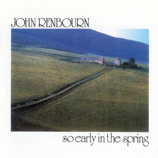 So Early In The Spring A Song By John Renbourn On Spotify